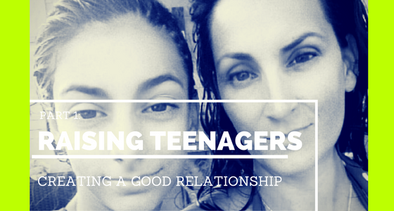 Raising Teens- Creating a Relationship